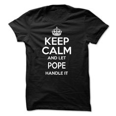 Keep calm and let POPE ๏ handle itI was born with a name, surname, and you too ! If your name, your last name is POPE. this is my shirt for you. a good name, there are hundreds, thousands of people have the same name, you are proud of it  Please order now ! there are many colors for you to unleash your choice!  if you want to choose a different name, type the name into the search you will have what you want!  Thank you very much! POPE, keep, keep calm, handle, handle it, n