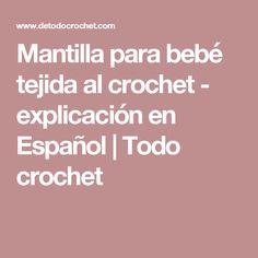 Mantilla para bebé tejida al crochet - explicación en Español | Todo crochet