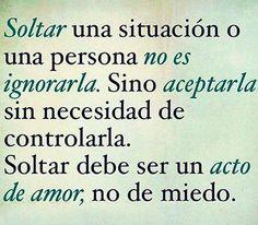 Soltar una situación o una persona no es ignorarla. Sino aceptarla sin necesidad de controlarla. Soltar debe ser un acto de amor, no de miedo. #frases