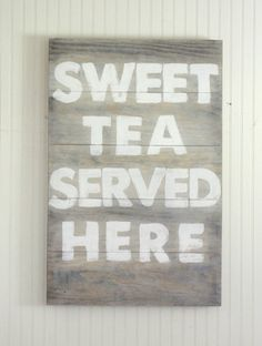 "HAVE to make this sign for the kitchen for my hubby. God help us if we go into a restaurant that doesn't serve ""sweet"" tea! And ya know when you get out of the South and ask for it, people look at you as though you have two heads!"