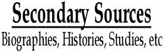 Secondary Sources: Biographies, Histories, Studies, etc