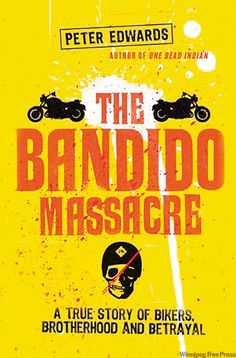 """The Bandido Massacre"" Peter Edwards. 8 members of the Bandido's Motorcycle Club murdered by their own, Ontario 2006"