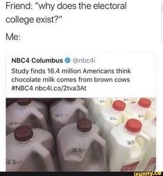"Friend: ""why does the electoral college exist?"" Me: NBC4 Columbus 0 ©nbc4i Study finds 16.4 million Americans think chocolate milk comes from brown cows #NBC4 nbc4i.co/ZtvaaAt – popular memes on the site iFunny.co #school #memes #why #does #college #columbus #study #finds #million #americans #chocolate #comes #brown #cows #pic College Memes, Funny School Memes, Funny Video Memes, School Humor, Pokemon, Fresh Memes, Funny Animal Memes, Funny Laugh, Quotes"