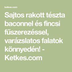 Sajtos rakott tészta baconnel és fincsi fűszerezéssel, varázslatos falatok könnyedén! - Ketkes.com