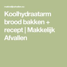 Koolhydraatarm brood bakken + recept | Makkelijk Afvallen