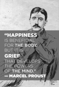 On joy and sadness: | 14 Simply Thought-Provoking Quotes From Marcel Proust