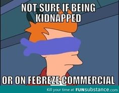 Best one yet. This is what I always wonder about the people in Febreze commercials