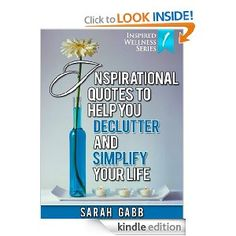 FREE! 3/6/13 http://amzn.to/13EA0NZ  Inspirational Quotes to Help You Declutter & Simplify Your Life (With Images) (Inspired Wellness Series)