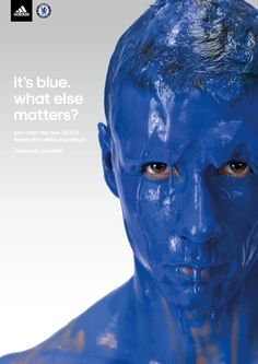 Creative Review - Its blue, what else matters? << Amazing and brave new campaign to launch the new Chelsea home strip.