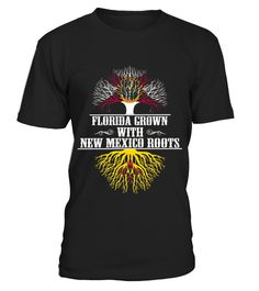 # Florida Grown With New Mexico Roots T shirt .  HOW TO ORDER:1. Select the style and color you want: 2. Click Reserve it now3. Select size and quantity4. Enter shipping and billing information5. Done! Simple as that!TIPS: Buy 2 or more to save shipping cost!This is printable if you purchase only one piece. so dont worry, you will get yours.Guaranteed safe and secure checkout via:Paypal | VISA | MASTERCARD