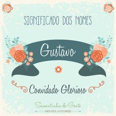 Significado do nome - Gustavo  | sementinhadegente.com.br/