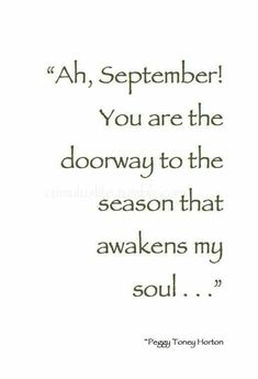"""Ah September! You are the doorway to the season that awakens my soul."" - beautiful quote and so meaningful to me because my husband and both of my sons were born in September ❤️ Great Quotes, Quotes To Live By, Inspirational Quotes, The Words, Happy Fall Y'all, I Fall, Summer Fall, Spring, Thoughts"