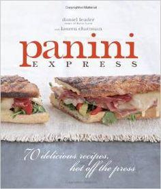 Panini Express: 70 Delicious Recipes Hot Off the Press Cookbook