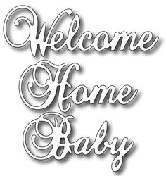 Frantic Stamper - Precision Dies - Welcome Home Baby (set of 3 dies)-This set of 3 separate word dies can be arranged to form several greetings such as Welcome Home or welcome Baby or use the words on their own for more versatility.
