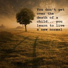 "You won't go ""back to"" normal and you won't get over it... expect this and know that that's okay. You are forever changed and will find a new normal."