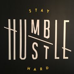 My friends: stay humble, hustle hard. (Found at Kowork in Dallas, TX)