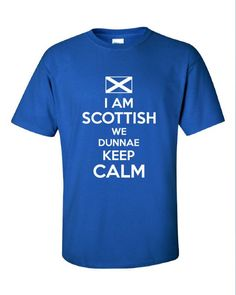 b0a8e0604c3 I am Scottish We Dunnae Don't Keep Calm scotland football graphic united  kingdom T-Shirt Tee Shirt Mens Ladies Womens kid soccer ML-272