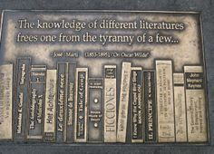 """""""The knowledge of different literatures frees one form the tyranny of a few."""" Jose Marti"""