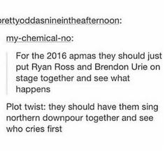 NO I MAY BE MOSTLY OUT OF MY EMO PHASE BUT THIS WOULD MAKE ME FANGIRL AND CRY