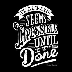 It always seems impossible until it's done... #Quote #NelsonMandela