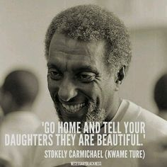 """eternallybeautifullyblack:  """"Go home and tell your daughters they are beautiful."""" — Stokely Carmichael (Kwame Ture)"""