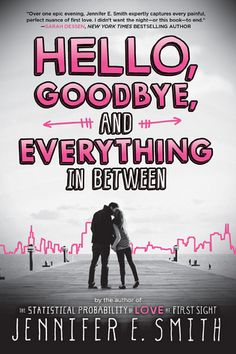 Books I Think You Should Read: Quick Pick: Hello, Goodbye, and Everything in Between, by Jennifer E. Smith
