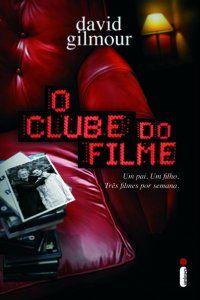 O Clube do Filme   David Gilmour  240 páginas  Intrínseca