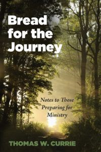 Bread for the Journey: Notes to Those Preparing for Ministry