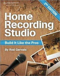 Home Recording Studio: Build It Like the Pros: Rod Gervais: 9781435457171: Amazon.com: Books