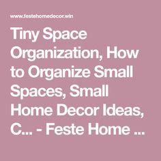 Tiny Space Organization, How to Organize Small Spaces, Small Home Decor Ideas, C... - Feste Home Decor