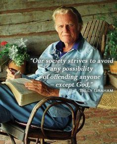 """""""Our society strives to avoid any possibility of offending anyone...except God"""" -Billy Graham #yankinaustralia #faithquotes"""