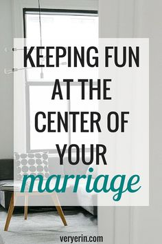 Keeping Fun at the Center of Your Marriage | Marriage and Relationships | Weddings - Very Erin Blog