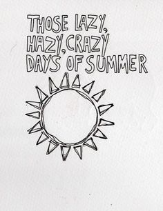 Those lazy, hazy, crazy days of summer <3