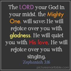 Zeph. 3:17 scripture quote  this is the version, though, that I have memorized...I like it better. God, singing, over me? Amazing!