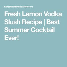 Cool, frosty, refreshing and loaded with vodka, this summer cocktail recipe will become your favorite summer drink you'll make again, again and again! Vodka Slush Recipe, Best Summer Cocktails, Lemon Vodka, Happy Drink, Alcholic Drinks, Lemon Recipes, Party Drinks, Cocktail Recipes, Drink Recipes