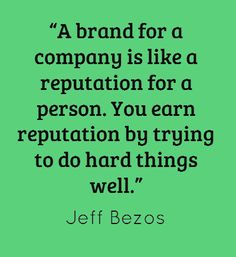 """A brand for a company is like a reputation for a person. You earn reputation by trying to do hard things well. "" - Jeff Bezos #quotes #business"