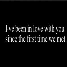 I've been in love with you since the first time we met. I still remember it so clearly...