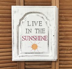 Live in the Sunshine Cabinet Door Salvage Art by CottonwoodCove on Etsy