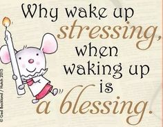 How many of us think of waking up as a blessing?