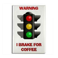 I brake for coffee.