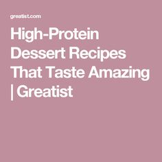 High-Protein Dessert Recipes That Taste Amazing | Greatist