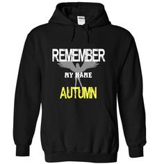 Remember my name Autumn T Shirts, Hoodies. Check price ==► https://www.sunfrog.com/LifeStyle/Remember-my-name-Autumn-1573-Black-21730876-Hoodie.html?41382 $39