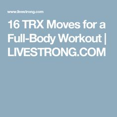 16 TRX Moves for a Full-Body Workout   LIVESTRONG.COM