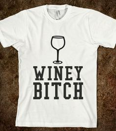 WINEY BITCH - glamfoxx.com - Skreened T-shirts, Organic Shirts, Hoodies, Kids Tees, Baby One-Pieces and Tote Bags