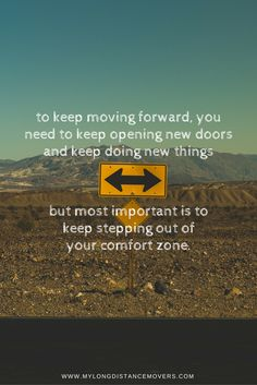 Image result for To keep moving forward you need to keep opening new doors and keep doing new things – but most important is to keep stepping out of your comfort zone. Karen Kostyl