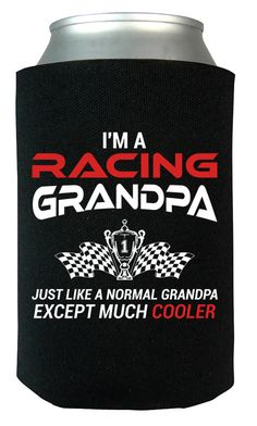 I'm a Racing Grandpa Except Much Cooler - Can Cooler