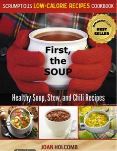 FREE e-Cookbook ~ First, the Soup: Healthy Soup, Stew, and Chili Recipes