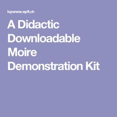 A Didactic Downloadable Moire Demonstration Kit