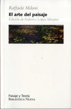El arte del paisaje / Raffaele Milani ; traducción de Carmen Domínguez ; edición de Federico López Silvestre.-- 2ª ed.-- Madrid : Biblioteca Nueva, 2015.