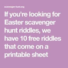 If you're looking for Easter scavenger hunt riddles, we have 10 free riddles that come on a printable sheet